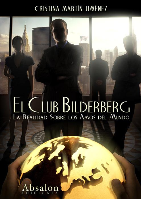 El Club Bilderberg. La realidad sobre los amos del mundo (Absalon)